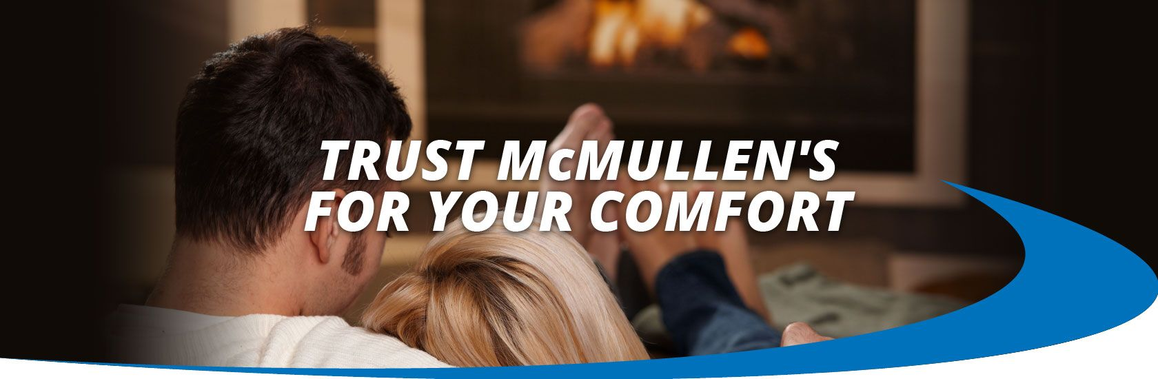 Trust McMullen's for Your Comfort